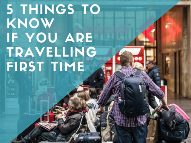 5-things-to-know-if-you-are-traveling-first-time-
